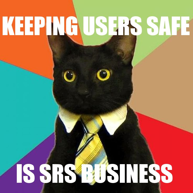 Keeping users safe is serious business